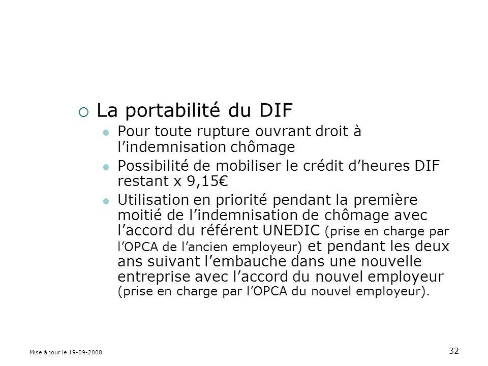 La portabilité du DIF Pour toute rupture ouvrant droit à l'indemnisation chômage. Possibilité de mobiliser le crédit d'heures DIF restant x 9,15€