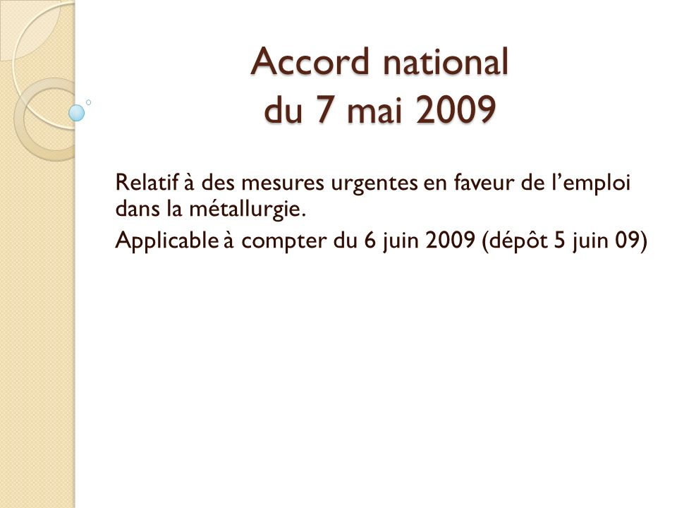 Accord national du 7 mai 2009 Relatif à des mesures urgentes en faveur de l'emploi dans la métallurgie.