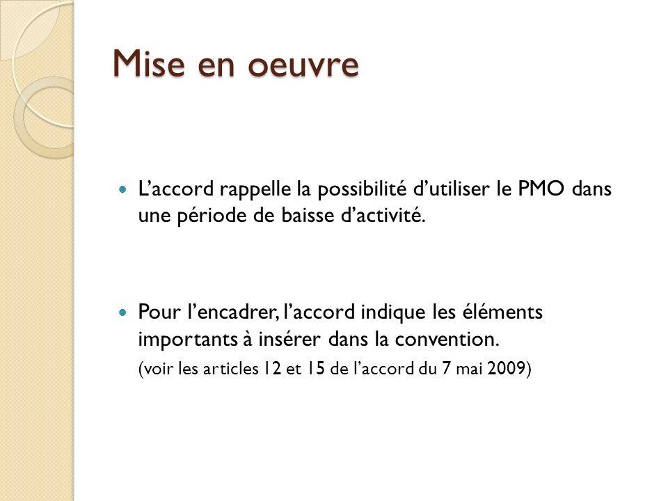 Mise en oeuvre L'accord rappelle la possibilité d'utiliser le PMO dans une période de baisse d'activité.