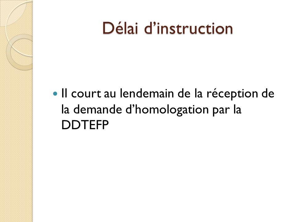 Délai d'instruction Il court au lendemain de la réception de la demande d'homologation par la DDTEFP.