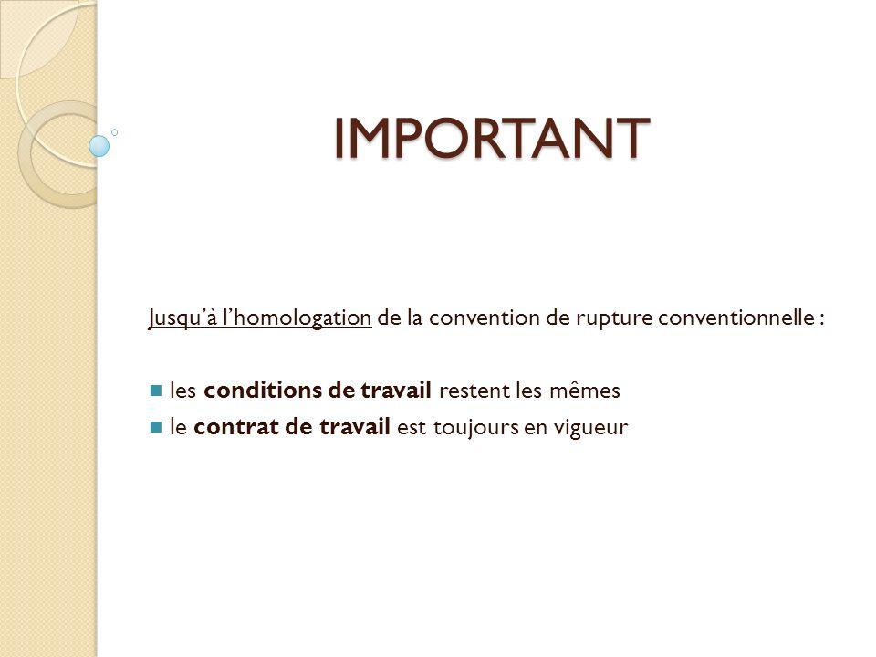 IMPORTANT Jusqu'à l'homologation de la convention de rupture conventionnelle : les conditions de travail restent les mêmes.