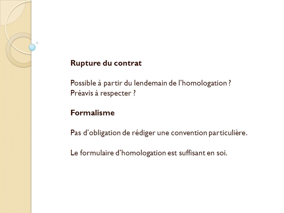 Rupture du contrat Possible à partir du lendemain de l'homologation Préavis à respecter Formalisme.