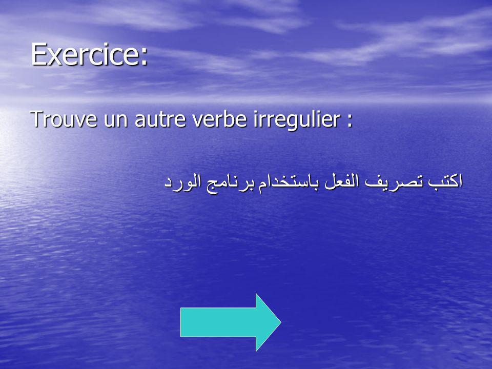 Exercice: Trouve un autre verbe irregulier :