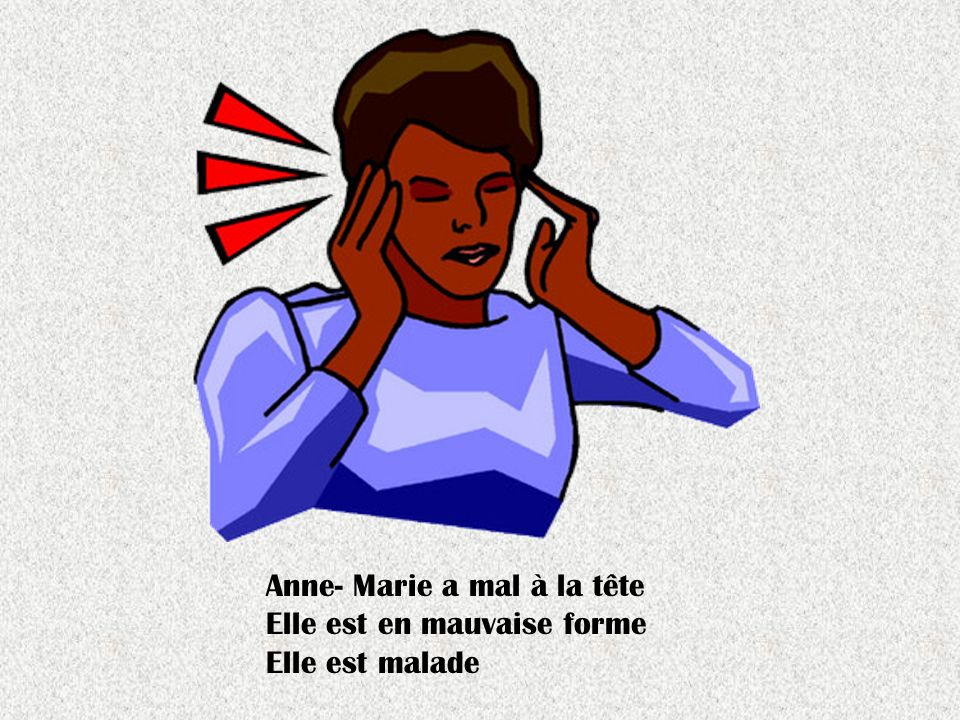 Anne- Marie a mal à la tête