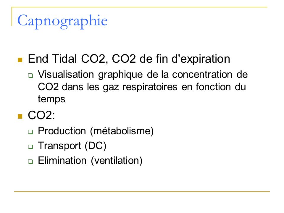 Capnographie End Tidal CO2, CO2 de fin d expiration CO2: