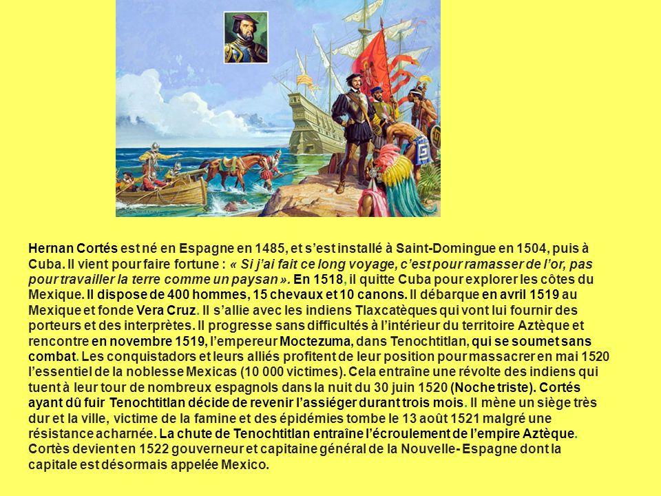 Hernan Cortés est né en Espagne en 1485, et s'est installé à Saint-Domingue en 1504, puis à Cuba.