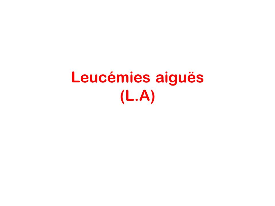 Leucémies aiguës (L.A)