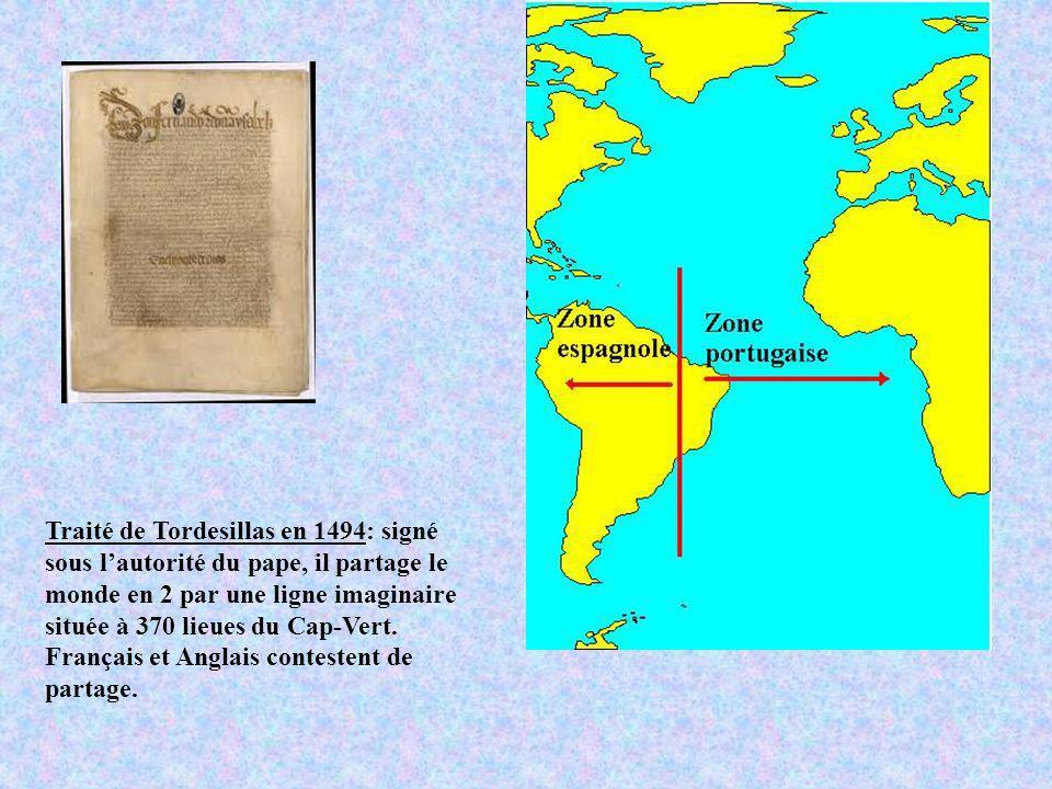 Traité de Tordesillas en 1494: signé sous l'autorité du pape, il partage le monde en 2 par une ligne imaginaire située à 370 lieues du Cap-Vert.