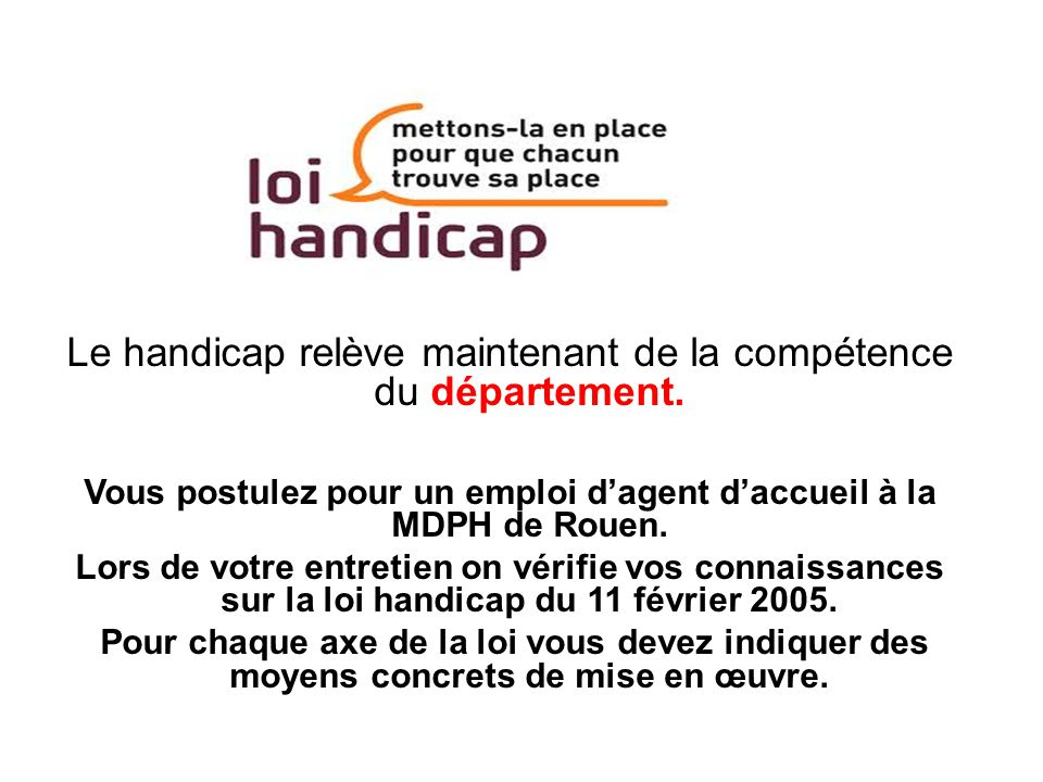 Vous postulez pour un emploi d'agent d'accueil à la MDPH de Rouen.