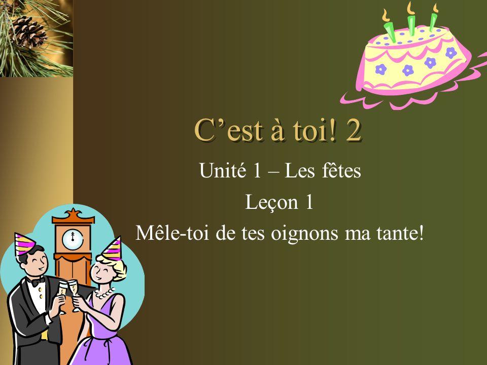 Unité 1 – Les fêtes Leçon 1 Mêle-toi de tes oignons ma tante!