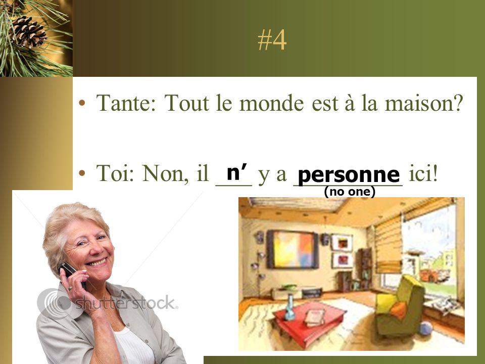 #4 Tante: Tout le monde est à la maison