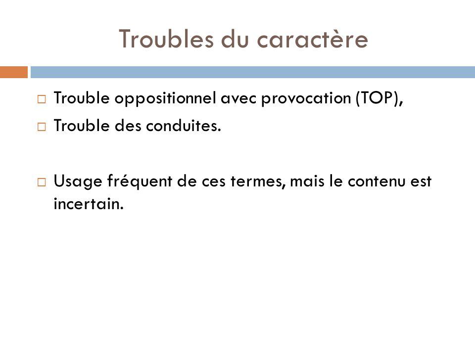 Troubles du caractère Trouble oppositionnel avec provocation (TOP),