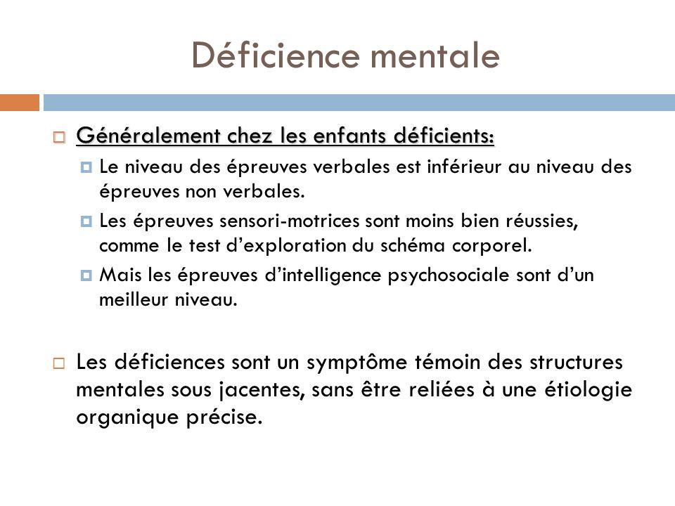 Déficience mentale Généralement chez les enfants déficients: