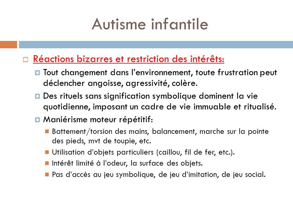 Autisme infantile Réactions bizarres et restriction des intérêts: