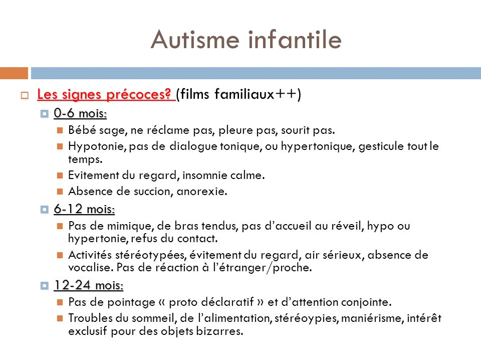 Autisme infantile Les signes précoces (films familiaux++) 0-6 mois: