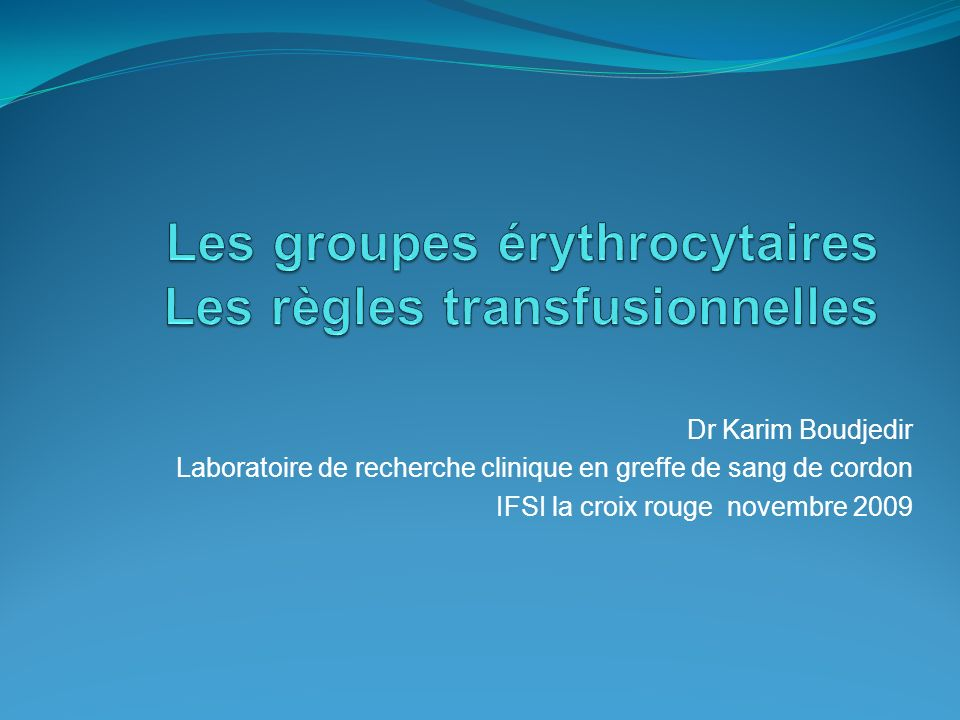 Les groupes érythrocytaires Les règles transfusionnelles