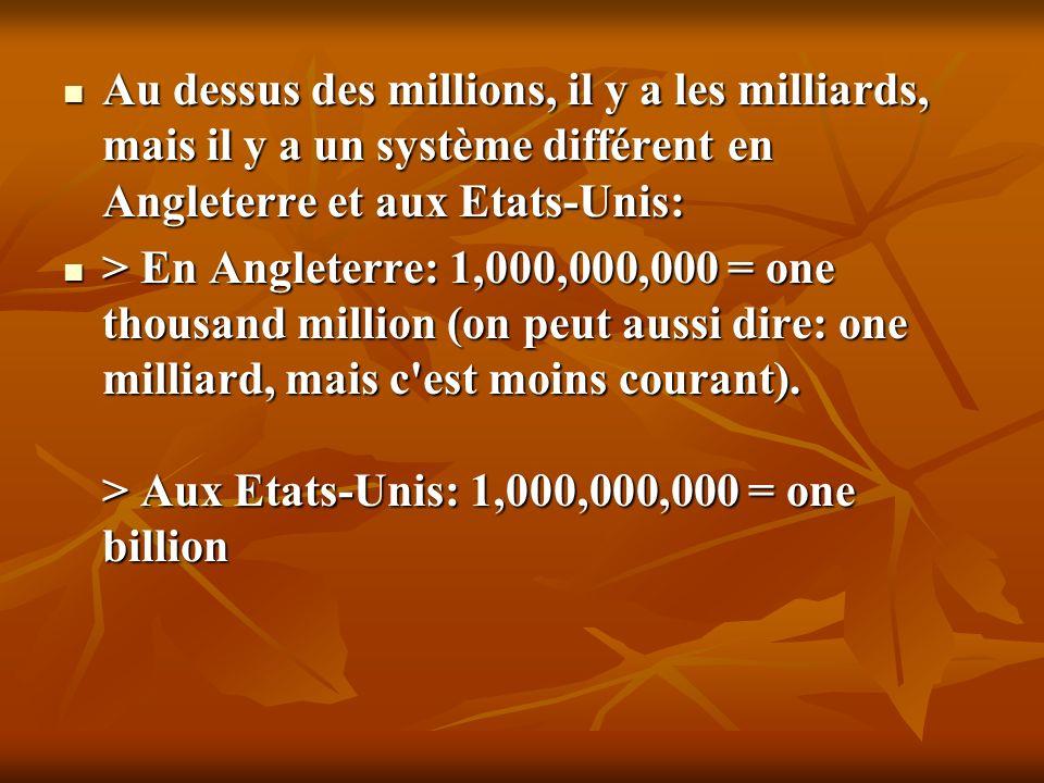 Au dessus des millions, il y a les milliards, mais il y a un système différent en Angleterre et aux Etats-Unis: