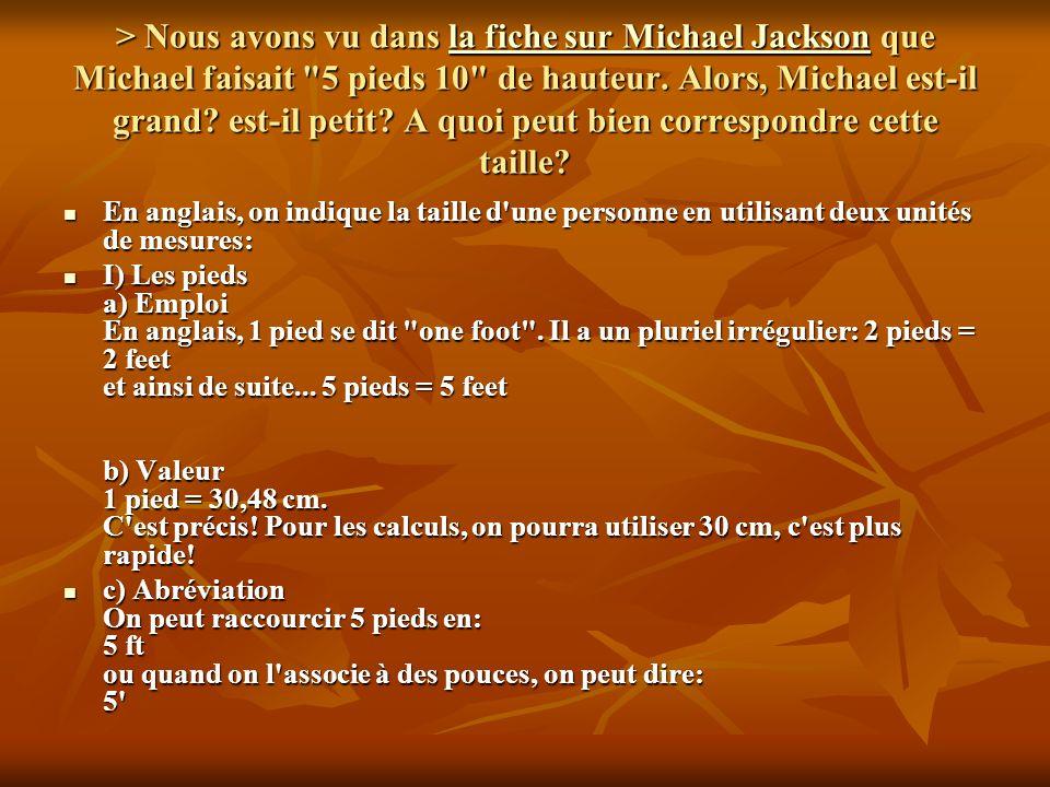 > Nous avons vu dans la fiche sur Michael Jackson que Michael faisait 5 pieds 10 de hauteur. Alors, Michael est-il grand est-il petit A quoi peut bien correspondre cette taille