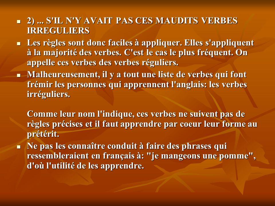 2) ... S IL N Y AVAIT PAS CES MAUDITS VERBES IRREGULIERS