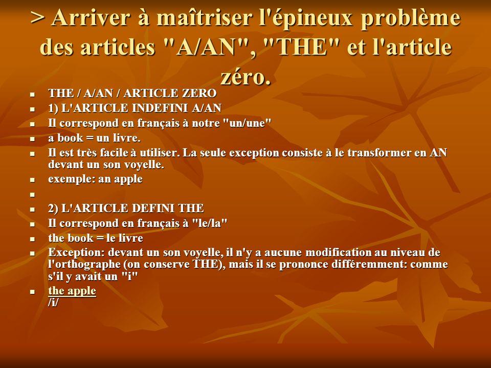 > Arriver à maîtriser l épineux problème des articles A/AN , THE et l article zéro.