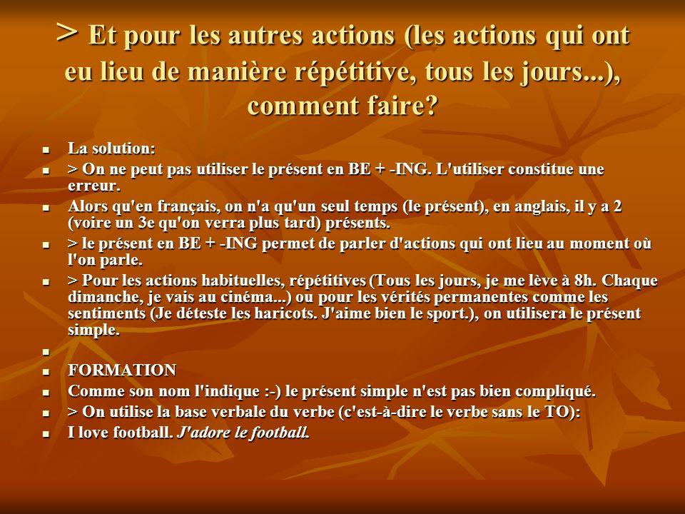 > Et pour les autres actions (les actions qui ont eu lieu de manière répétitive, tous les jours...), comment faire