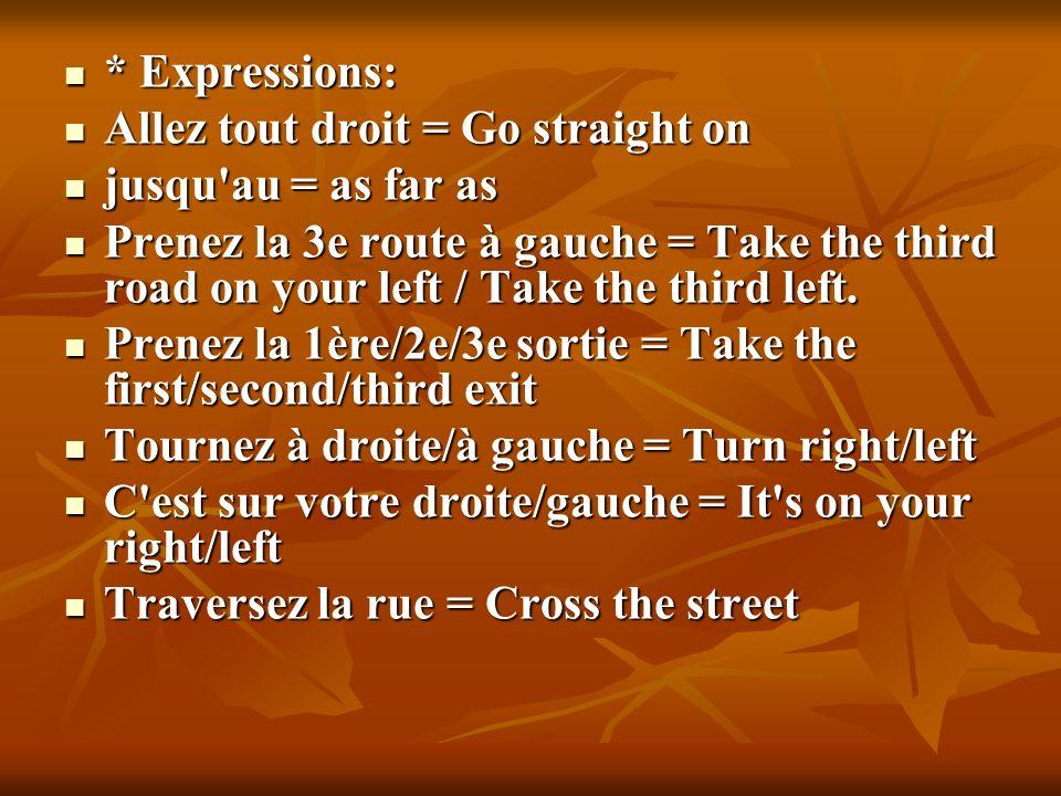 * Expressions: Allez tout droit = Go straight on. jusqu au = as far as.