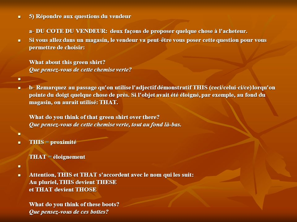 5) Répondre aux questions du vendeur a- DU COTE DU VENDEUR: deux façons de proposer quelque chose à l acheteur.