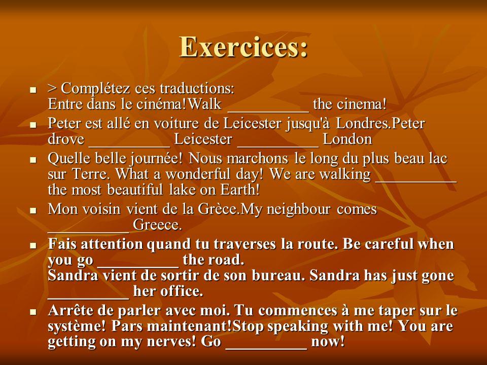 Exercices: > Complétez ces traductions: Entre dans le cinéma!Walk __________ the cinema!