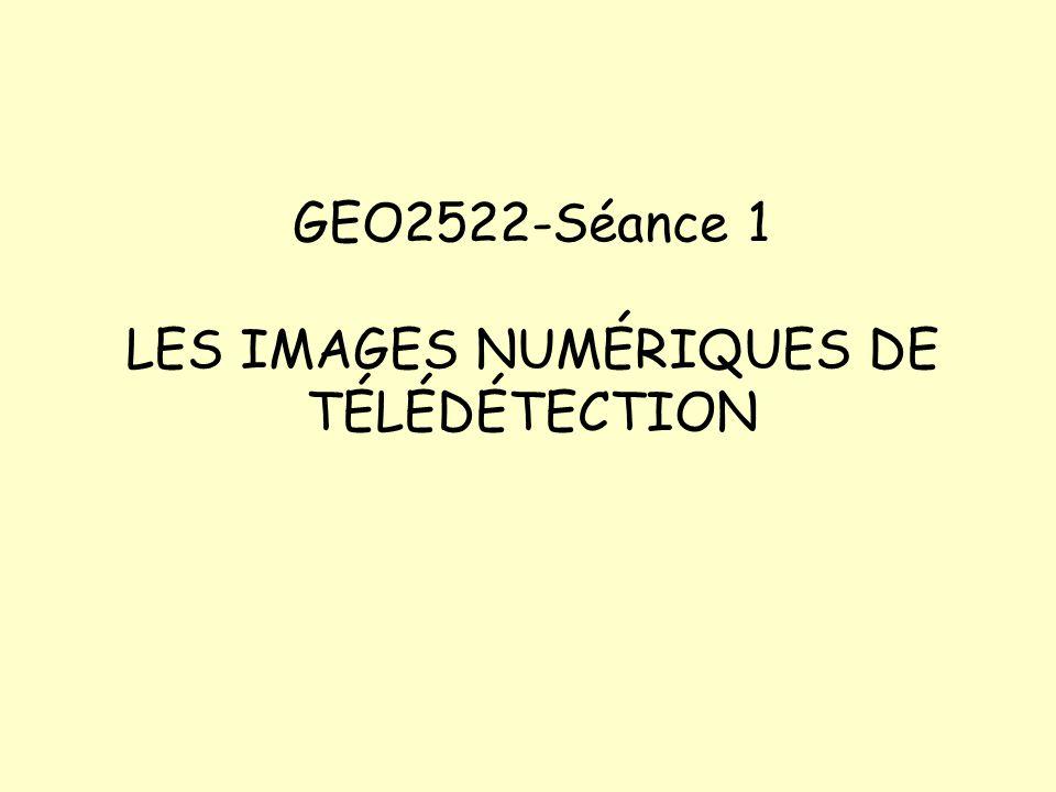 GEO2522-Séance 1 LES IMAGES NUMÉRIQUES DE TÉLÉDÉTECTION