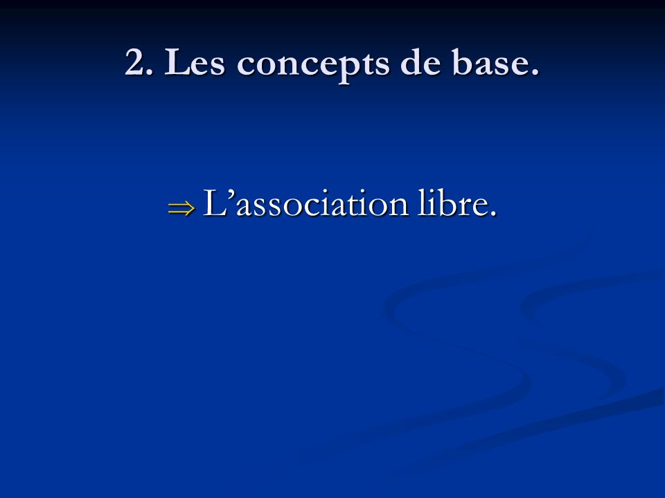 2. Les concepts de base. L'association libre.