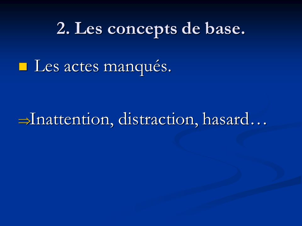 2. Les concepts de base. Les actes manqués. Inattention, distraction, hasard…