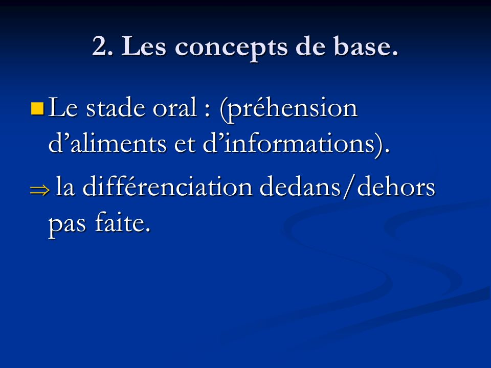 2. Les concepts de base. Le stade oral : (préhension d'aliments et d'informations).