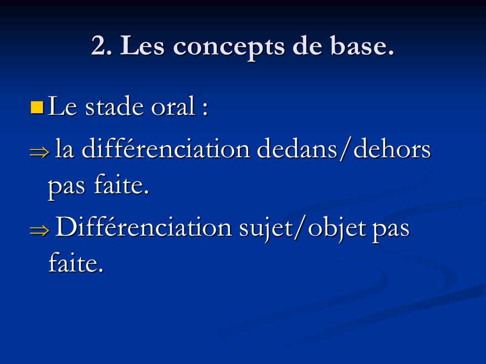 2. Les concepts de base. Le stade oral : la différenciation dedans/dehors pas faite.