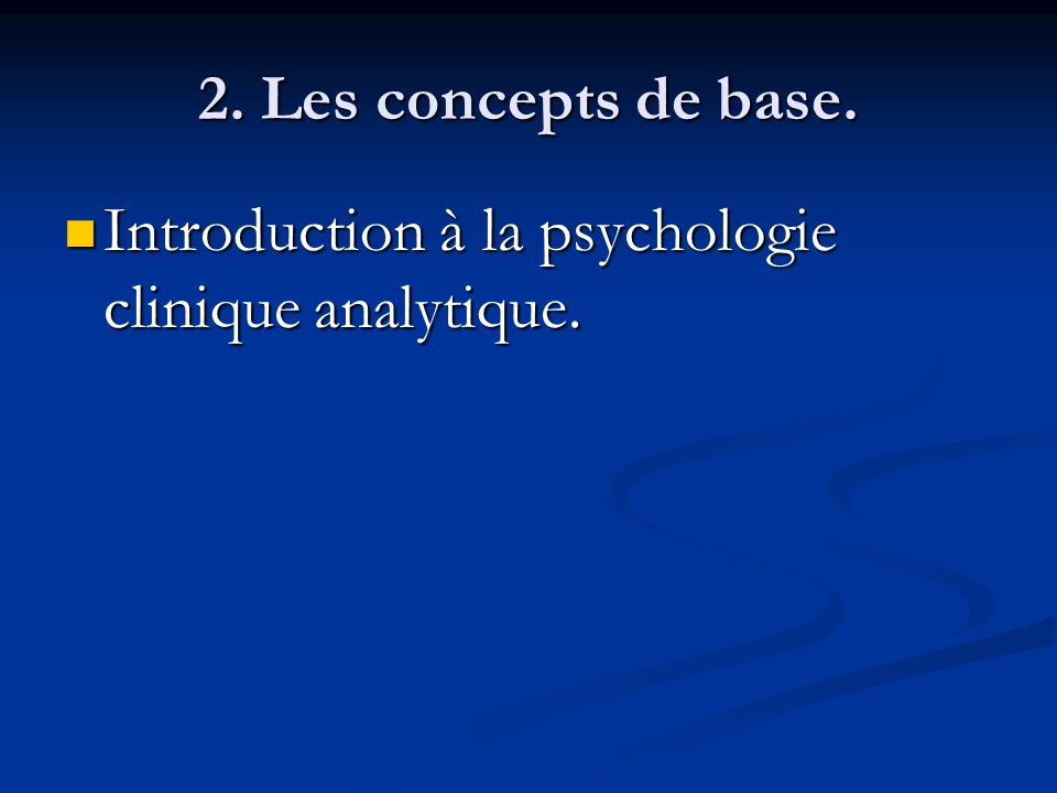 2. Les concepts de base. Introduction à la psychologie clinique analytique.