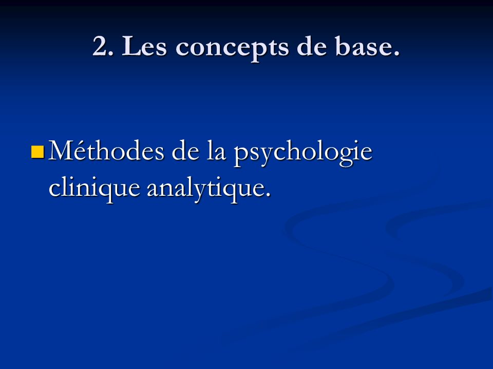 2. Les concepts de base. Méthodes de la psychologie clinique analytique.