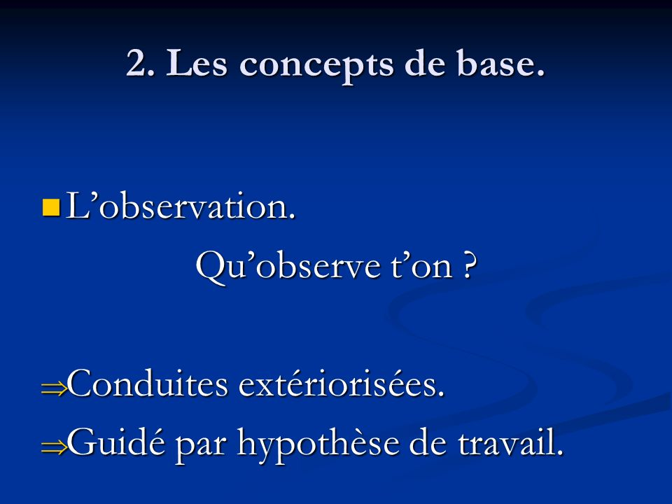 2. Les concepts de base. L'observation. Qu'observe t'on .
