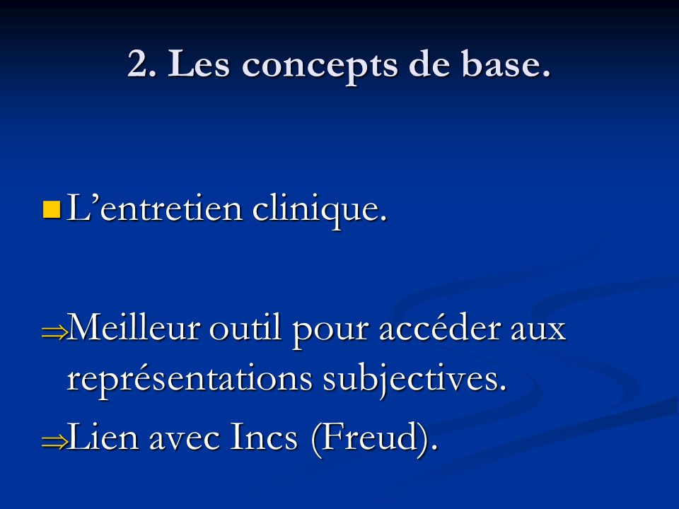 2. Les concepts de base. L'entretien clinique. Meilleur outil pour accéder aux représentations subjectives.