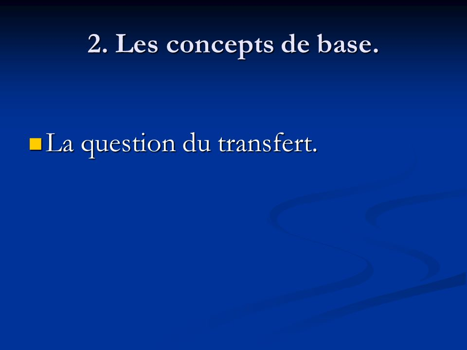 2. Les concepts de base. La question du transfert.