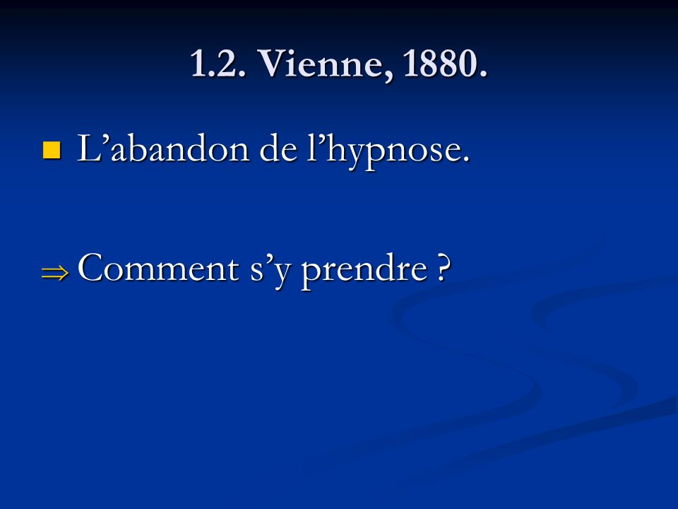 1.2. Vienne, 1880. L'abandon de l'hypnose. Comment s'y prendre