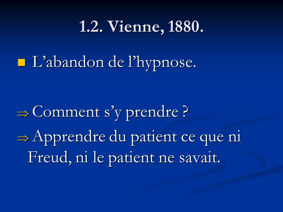 1.2. Vienne, 1880. L'abandon de l'hypnose. Comment s'y prendre .
