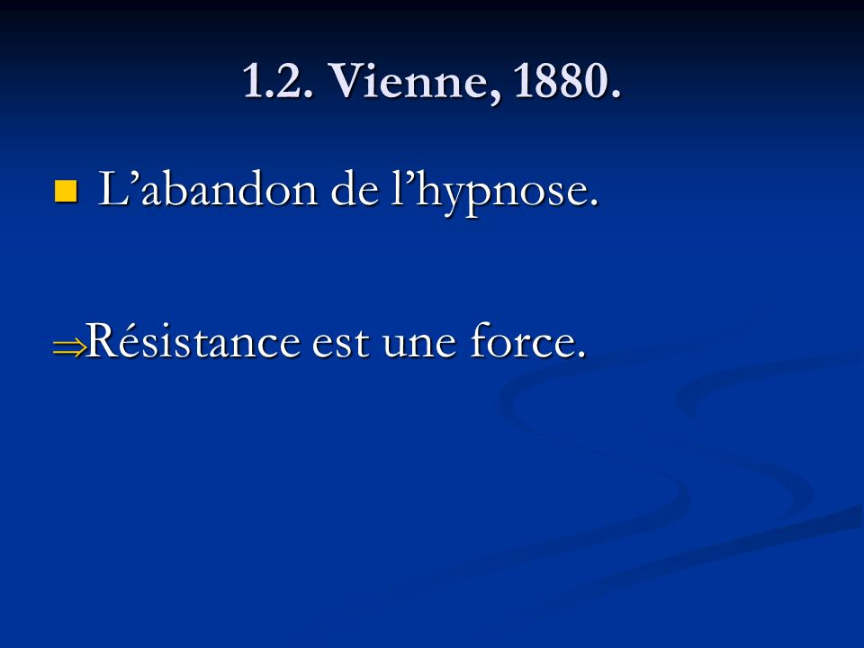 1.2. Vienne, 1880. L'abandon de l'hypnose. Résistance est une force.