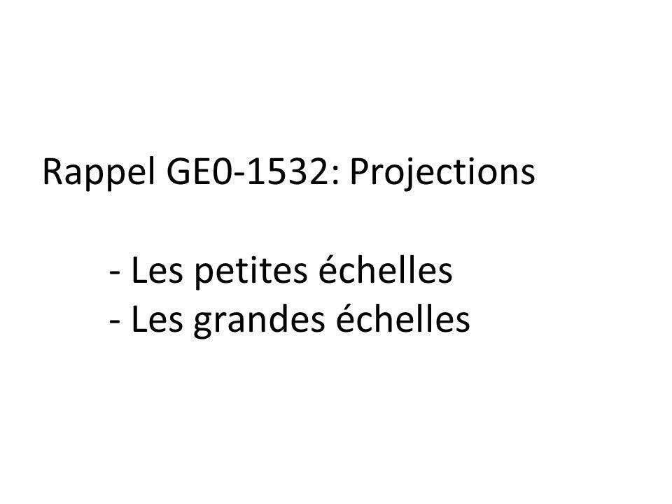 Rappel GE0-1532: Projections. - Les petites échelles
