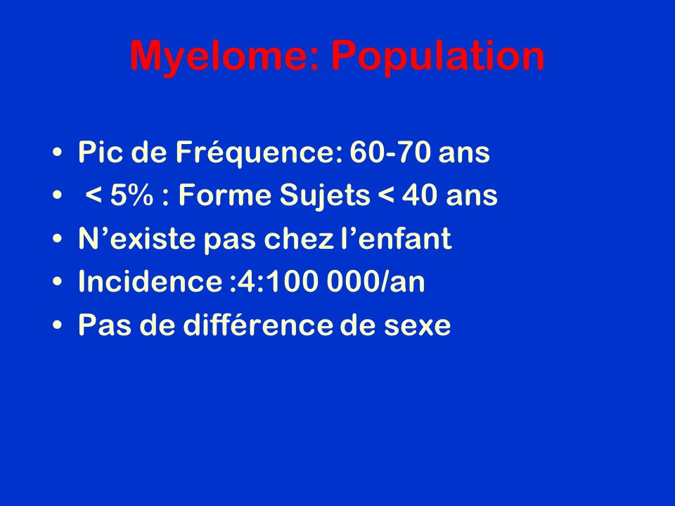 Myelome: Population Pic de Fréquence: 60-70 ans