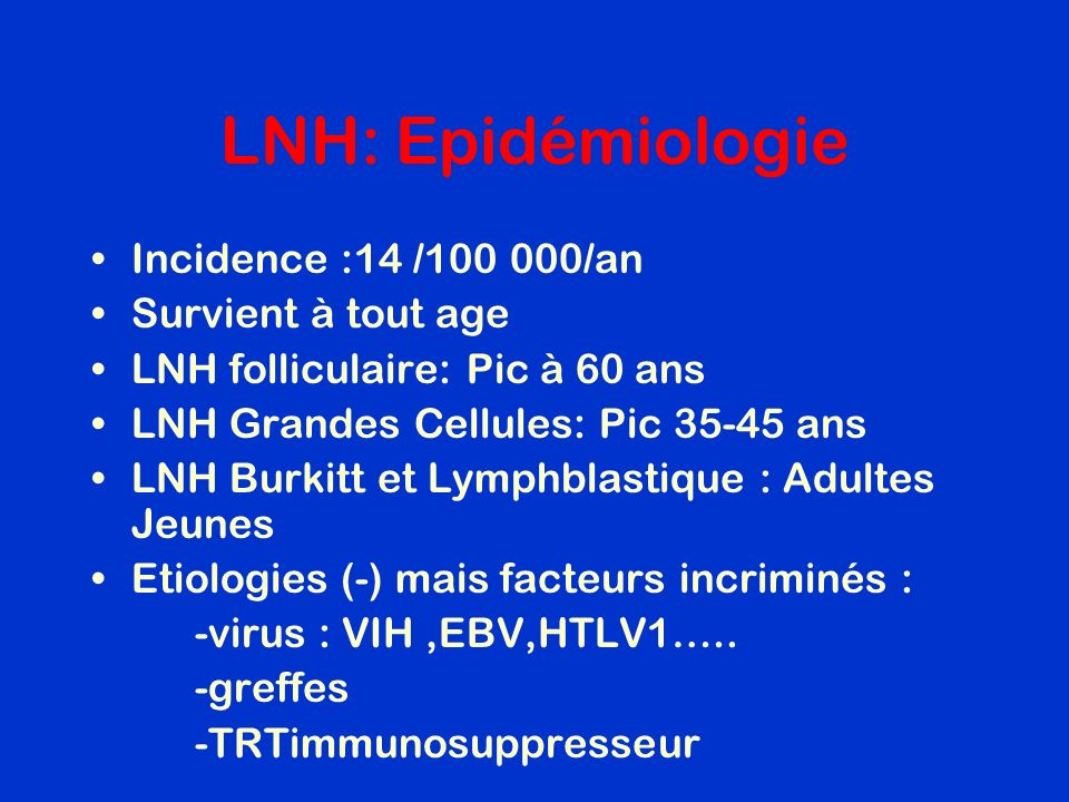 LNH: Epidémiologie Incidence :14 /100 000/an Survient à tout age