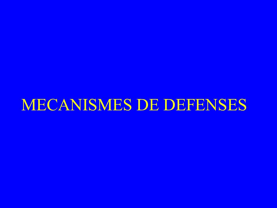 MECANISMES DE DEFENSES