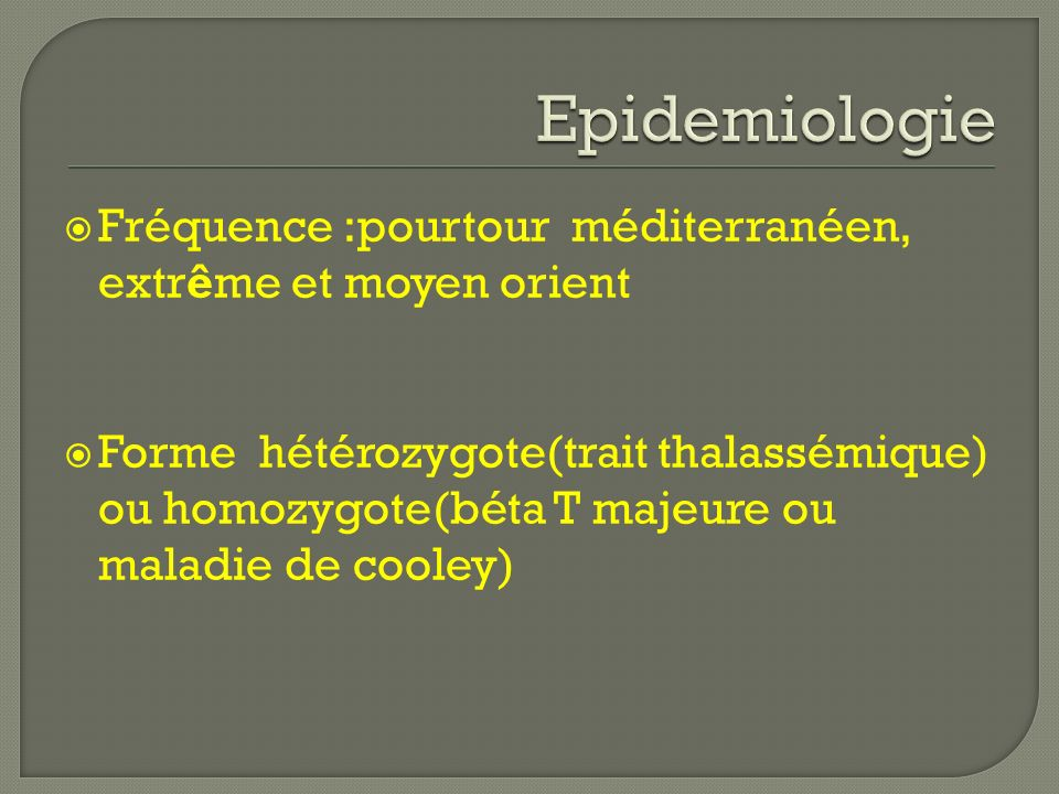 Epidemiologie Fréquence :pourtour méditerranéen, extrême et moyen orient.