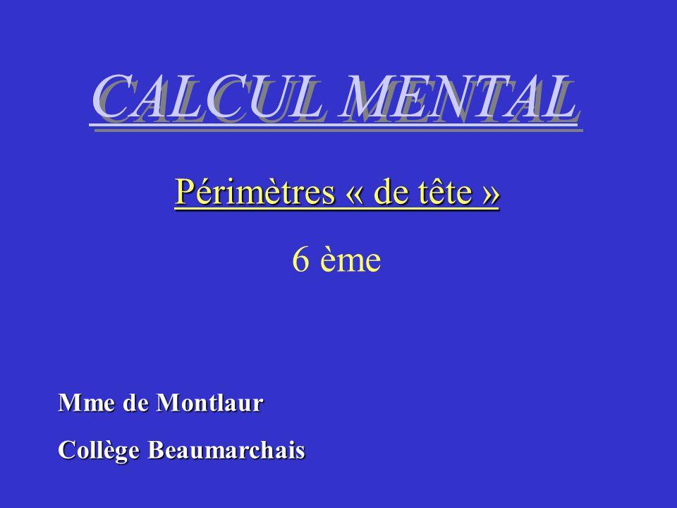 CALCUL MENTAL Périmètres « de tête » 6 ème Mme de Montlaur