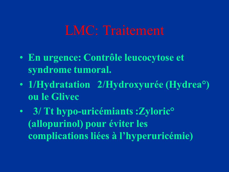 LMC: Traitement En urgence: Contrôle leucocytose et syndrome tumoral.