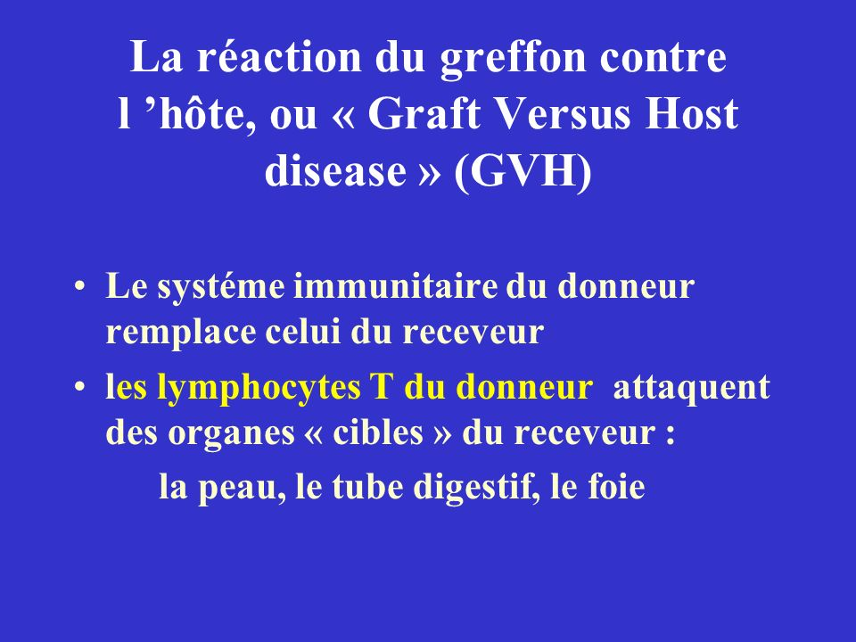 La réaction du greffon contre l 'hôte, ou « Graft Versus Host disease » (GVH)