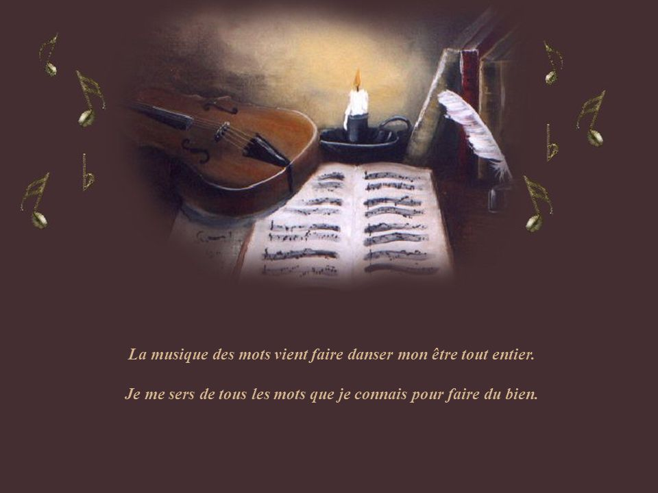 La musique des mots vient faire danser mon être tout entier.